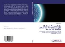 Bookcover of Abstract Probabilistic Semantics for the Analysis of Bio Sys Models