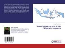 Borítókép a  Decentralization and Public Officials in Indonesia - hoz