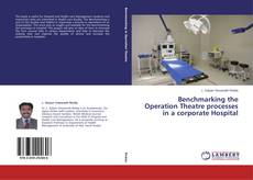 Bookcover of Benchmarking the Operation Theatre processes in a corporate Hospital