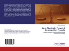 Case Studies in Troubled Construction Projects的封面