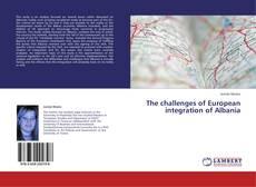 The challenges of European integration of Albania kitap kapağı