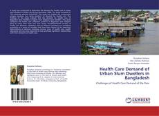 Bookcover of Health Care Demand of Urban Slum Dwellers in Bangladesh