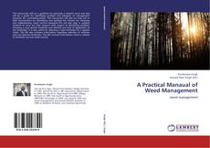Bookcover of A Practical Manaual of Weed Management