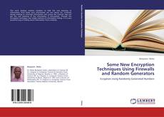 Bookcover of Some New Encryption Techniques Using Firewalls and Random Generators
