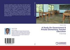 Bookcover of A Study On Government & Private Elementary Teacher Education