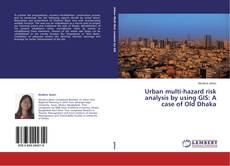 Bookcover of Urban multi-hazard risk analysis by using GIS: A case of Old Dhaka