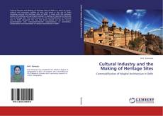 Bookcover of Cultural Industry and the Making of Heritage Sites