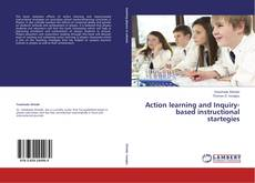 Bookcover of Action learning and Inquiry-based instructional  startegies
