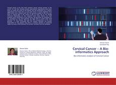Bookcover of Cervical Cancer – A Bio-informatics Approach