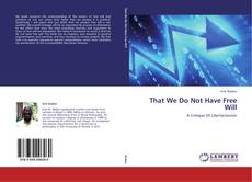 Copertina di That We Do Not Have Free Will
