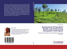 Bookcover of Assessment of Tea Bush Health and Yield Using Geospatial Techniques