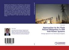 Bookcover of Approaches to Arc Flash Hazard Mitigation in 600 Volt Power Systems