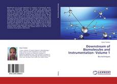 Downstream of Biomolecules and Instrumentation- Volume 1 kitap kapağı