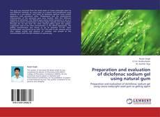 Preparation and evaluation of diclofenac sodium gel using natural gum的封面