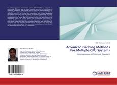Bookcover of Advanced Caching Methods For Multiple CPU Systems