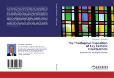 Copertina di The Theological Disposition of Lay Catholic Headteachers