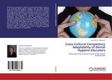 Bookcover of Cross-Cultural Competency Adaptability of Dental Hygiene Educators