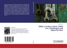 SMEs in India in Post 1990s Era: Challenges and Opportunities kitap kapağı
