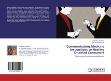 Bookcover of Communicating Medicine Instructions to Hearing Disabled Consumers