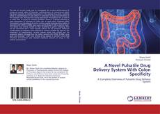 Portada del libro de A Novel Pulsatile Drug Delivery System With Colon Specificity