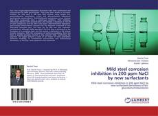 Bookcover of Mild steel corrosion inhibition in 200 ppm NaCl by new surfactants
