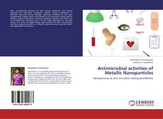 Antimicrobial activities of Metallic Nanoparticles kitap kapağı
