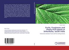 Couverture de Fruits, Frugivores and Fleshy-fruit plants in Sriharikota, south India