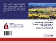 Bookcover of Classifying some of the Victorian local government areas of Australia