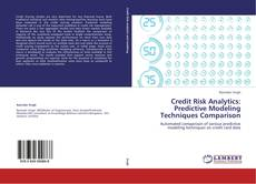 Bookcover of Credit Risk Analytics: Predictive Modeling Techniques Comparison