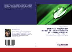 Bookcover of Statistical mechanical models of some condensed phase rate processes