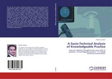 Bookcover of A Socio-Technical Analysis of Knowledgeable Practice