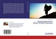 Physical Education In Holistic Christian Education kitap kapağı