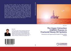 Bookcover of The Vapor Extraction (VAPEX) Process in Fractured Heavy Oil Systems