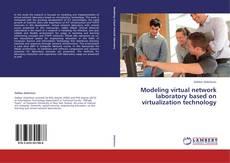 Bookcover of Modeling virtual network laboratory based on virtualization technology
