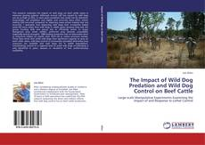 Bookcover of The Impact of Wild Dog Predation and Wild Dog Control on Beef Cattle