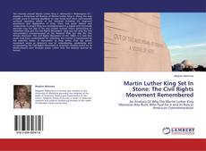 Bookcover of Martin Luther King Set In Stone: The Civil Rights Movement Remembered