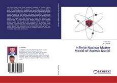 Bookcover of Infinite Nuclear Matter Model of Atomic Nuclei