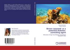 Brown seaweed: as a potential diabetes-controling agent kitap kapağı
