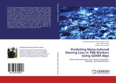 Buchcover von Predicting Noise-Induced Hearing Loss in TNB Workers Using GDAM Algo
