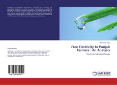 Bookcover of Free Electricity to Punjab Farmers : An Analysis