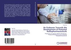 Bookcover of An Endeavor Towards the Development of Potential Radiopharmaceuticals