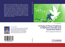 A Study of Peace Problems in Mahatma Gandhi and Jawaharlal Nehru kitap kapağı