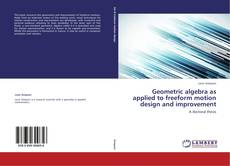 Bookcover of Geometric algebra as applied to freeform motion design and improvement