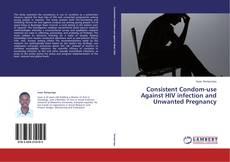 Copertina di Consistent Condom-use Against HIV infection and Unwanted Pregnancy