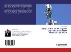 Bookcover of Some Studies on Triangular Dielectric Resonator Antenna and Array