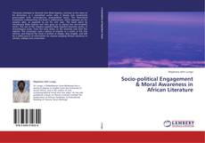Bookcover of Socio-political Engagement & Moral Awareness in African Literature