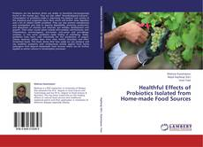 Borítókép a  Healthful Effects of Probiotics Isolated from Home-made Food Sources - hoz