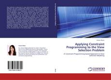 Bookcover of Applying Constraint Programming to the View Selection Problem