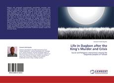 Portada del libro de Life in Dagbon after the King's Murder and Crisis