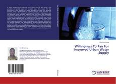 Bookcover of Willingness To Pay For Improved Urban Water Supply